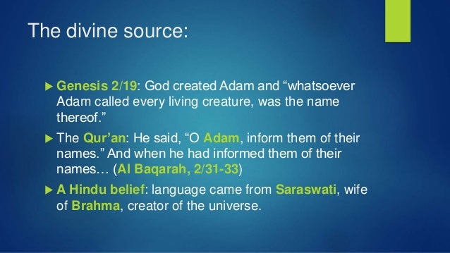 """The divine source:  Genesis 2/19: God created Adam and """"whatsoever Adam called every living creature, was the name thereo..."""