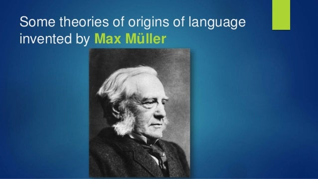 Some theories of origins of language invented by Max Müller