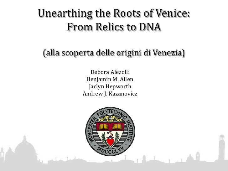 Unearthing the Roots of Venice:From Relics to DNA(allascopertadelleoriginidiVenezia)<br />Debora Afezolli<br />Benjamin M....