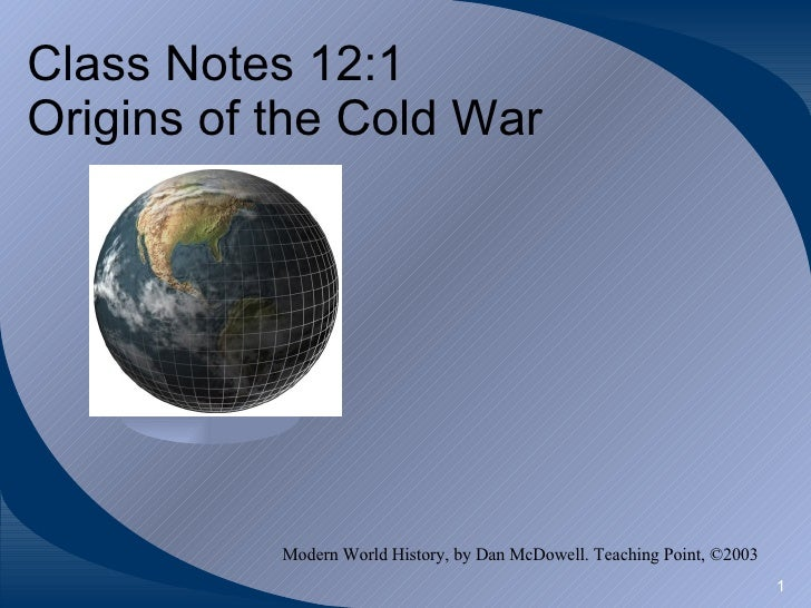 Class Notes 12:1  Origins of the Cold War Modern World History, by Dan McDowell. Teaching Point, ©2003