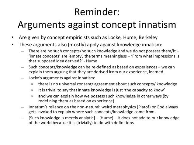 Reminder: Arguments against concept innatism • Are given by concept empiricists such as Locke, Hume, Berkeley • These argu...