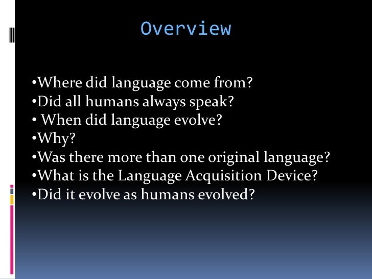 Overview<br /><ul><li>Where did language come from?