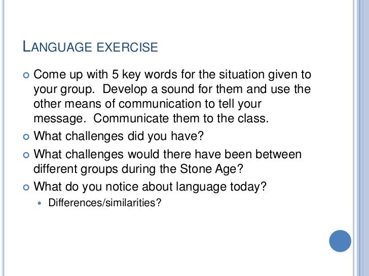 LANGUAGE EXERCISE Come up with 5 key words for the situation given to  your group. Develop a sound for them and use the  ...