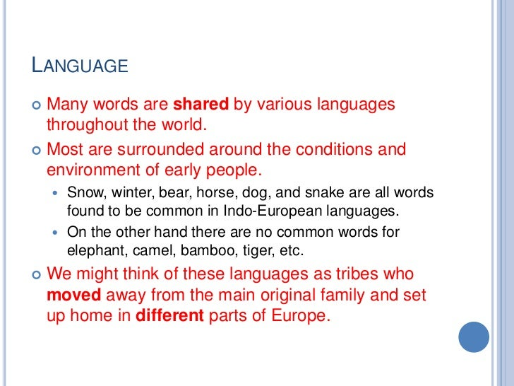 LANGUAGE Many words are shared by various languages  throughout the world. Most are surrounded around the conditions and...