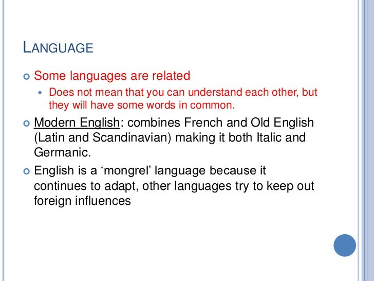 LANGUAGE   Some languages are related       Does not mean that you can understand each other, but        they will have ...