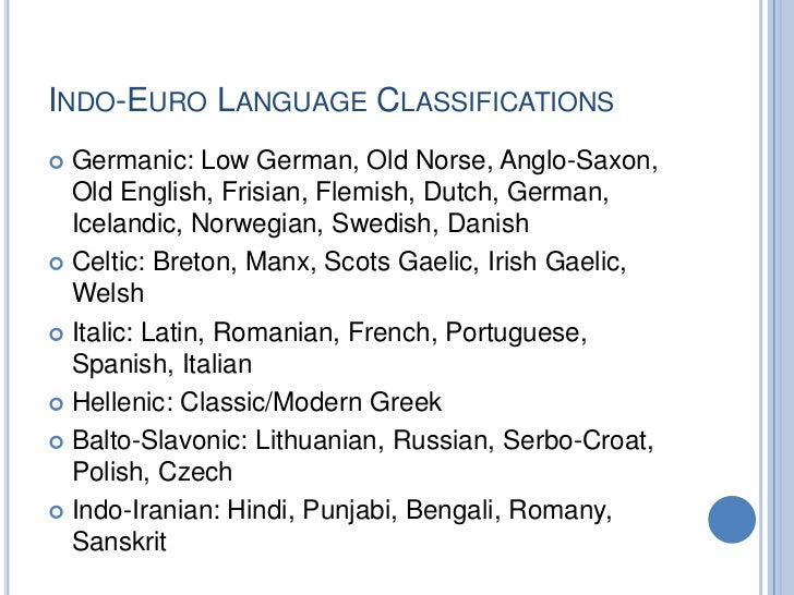 INDO-EURO LANGUAGE CLASSIFICATIONS Germanic: Low German, Old Norse, Anglo-Saxon,  Old English, Frisian, Flemish, Dutch, G...