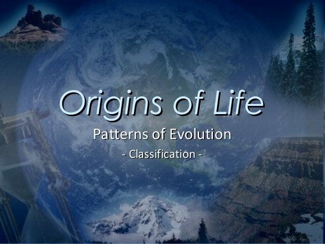 Origins of Life  Patterns of Evolution      - Classification -