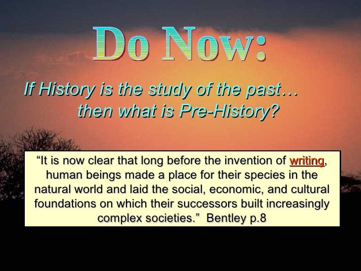"""Do Now: If History is the study of the past…  then what is Pre-History?   """" It is now clear that long before the invention..."""