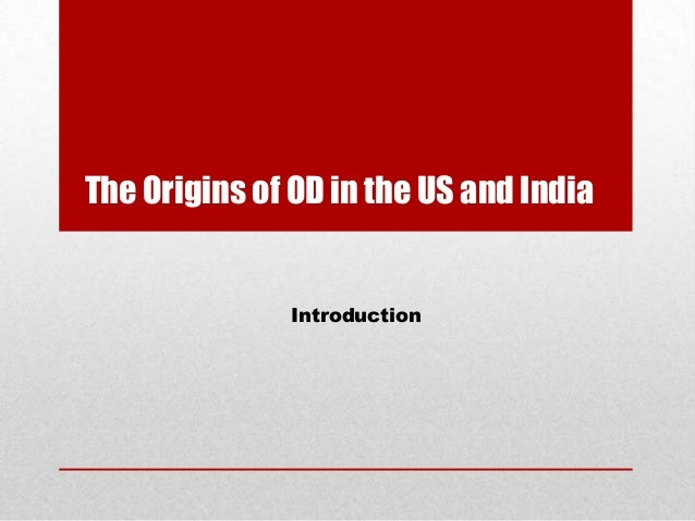 The Origins of OD in the US and India              Introduction