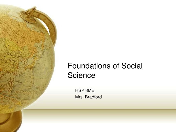 Foundations of SocialScience  HSP 3ME  Mrs. Bradford