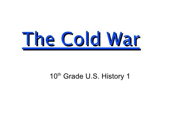 The Cold War 10 th  Grade U.S. History 1