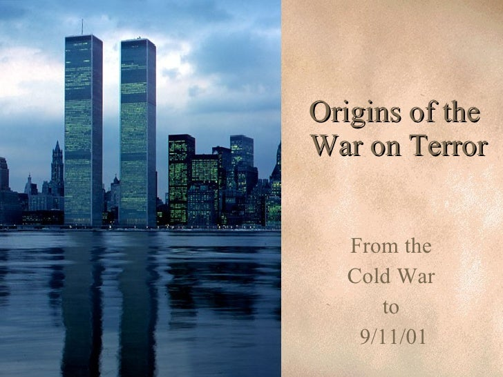 Origins of the  War on Terror From the  Cold War  to  9/11/01