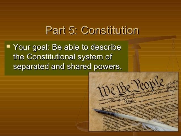Part 5: ConstitutionPart 5: Constitution  Your goal: Be able to describeYour goal: Be able to describe the Constitutional...