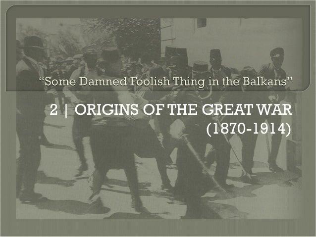 2 | ORIGINS OF THE GREAT WAR (1870-1914)