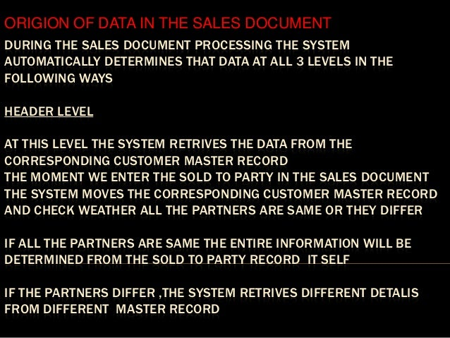 ORIGION OF DATA IN THE SALES DOCUMENTDURING THE SALES DOCUMENT PROCESSING THE SYSTEMAUTOMATICALLY DETERMINES THAT DATA AT ...