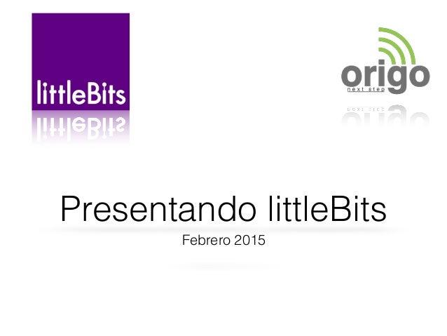 Presentando littleBits Febrero 2015