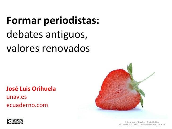 Formar periodistas: debates antiguos,  valores renovados José Luis Orihuela unav.es ecuaderno.com Original image: 'Strawbe...