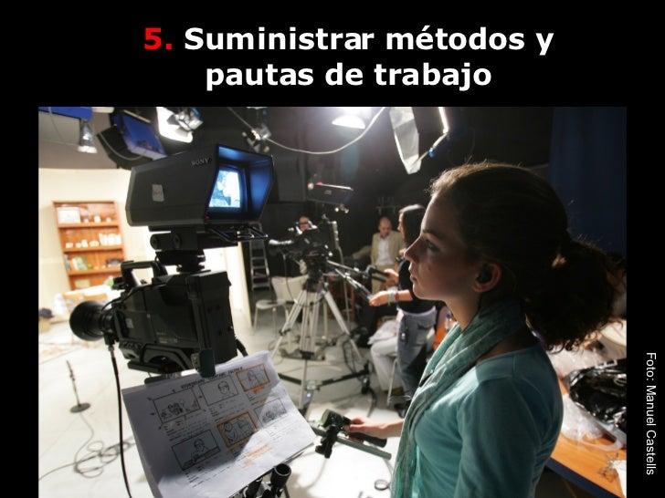 5.  Suministrar métodos y pautas de trabajo Foto: Manuel Castells