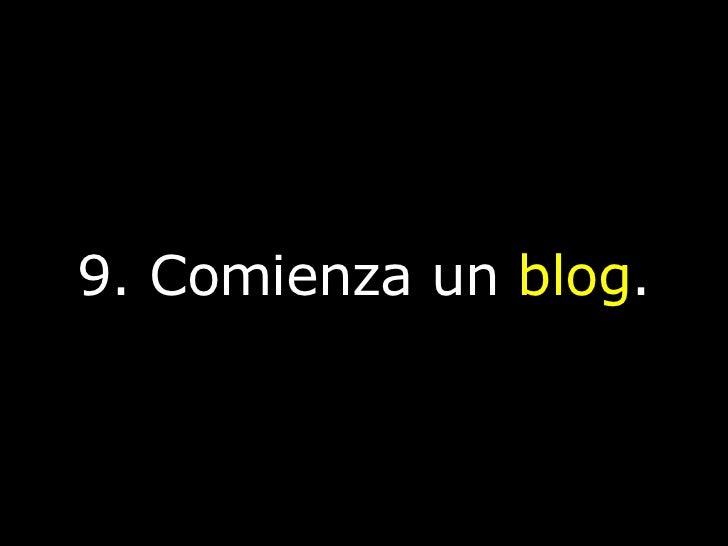 9. Comienza un  blog .