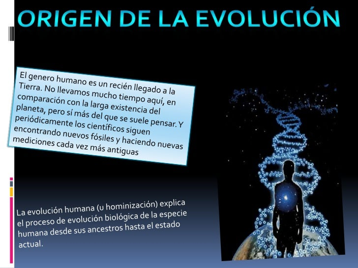Origen de la evolución<br />El genero humano es un recién llegado a la Tierra. No llevamos mucho tiempo aquí, en comparaci...