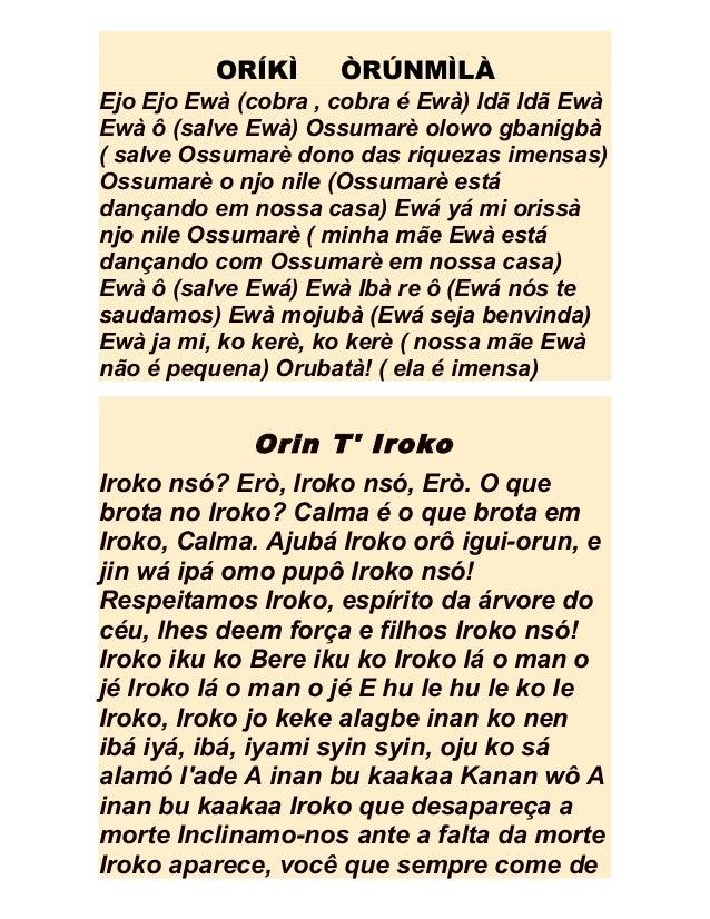 ORÍKÌ ÒRÚNMÌLÀEjo Ejo Ewà (cobra , cobra é Ewà) Idã Idã EwàEwà ô (salve Ewà) Ossumarè olowo gbanigbà( salve Ossumarè dono ...