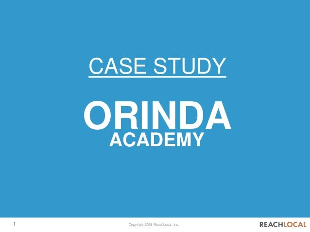 1 Copyright 2015 ReachLocal, Inc. ORINDA CASE STUDY ACADEMY