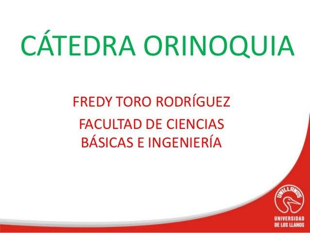 FREDY TORO RODRÍGUEZFACULTAD DE CIENCIASBÁSICAS E INGENIERÍACÁTEDRA ORINOQUIA