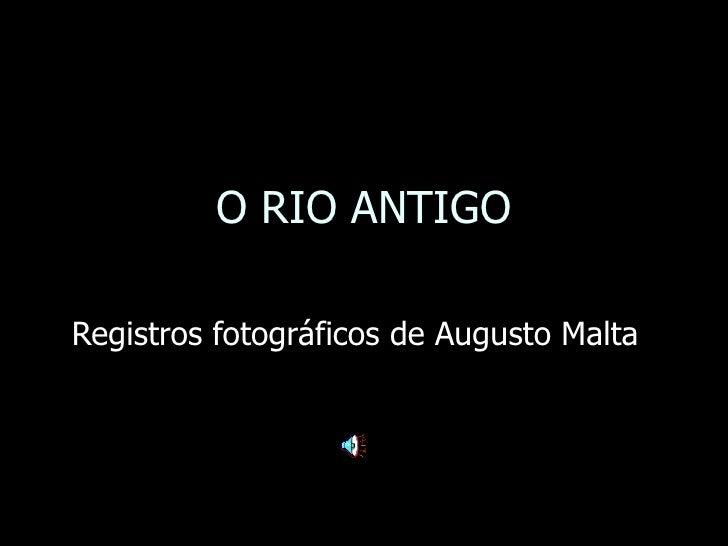 O RIO ANTIGO Registros fotográficos de Augusto Malta