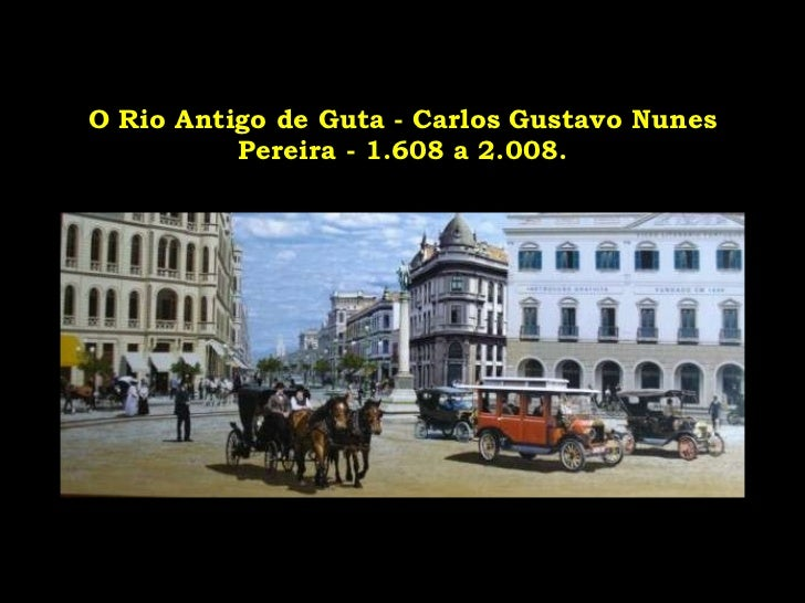 O Rio Antigo de Guta - Carlos Gustavo Nunes Pereira - 1.608 a 2.008.