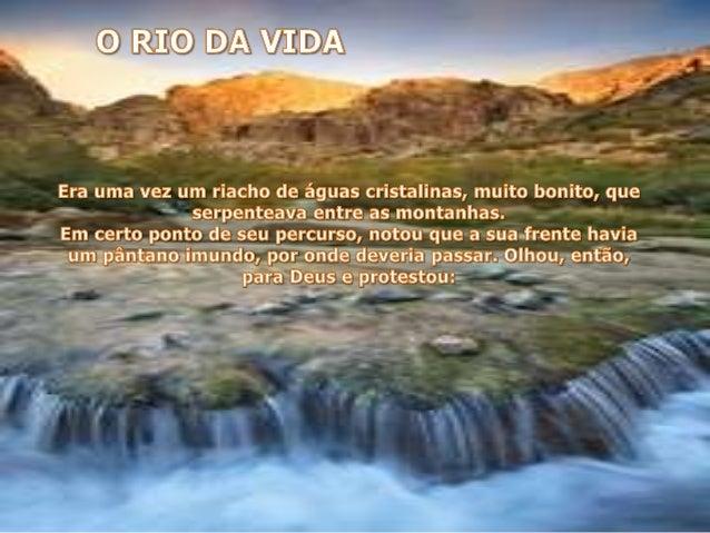 O IL¡ É) DA VÍDÀ     Era uma vez um riacho de águas crist. a~linas,  muito bonito,  que  - * eltpen ea a entre s-montanhas...