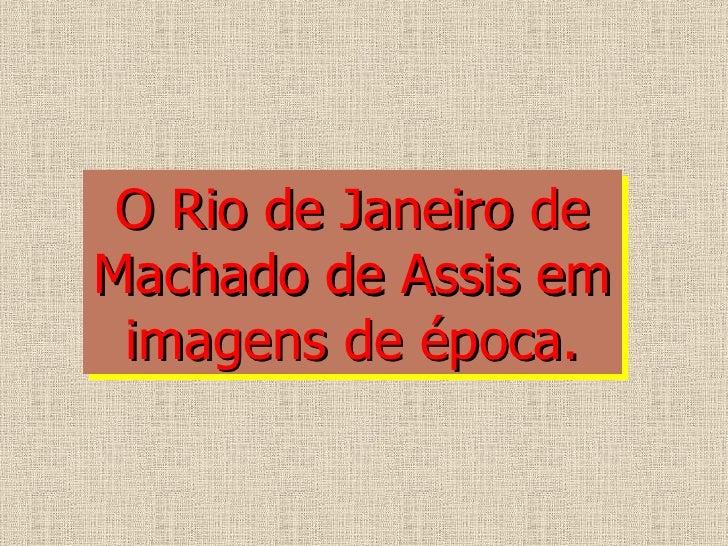 O Rio de Janeiro deMachado de Assis em imagens de época.