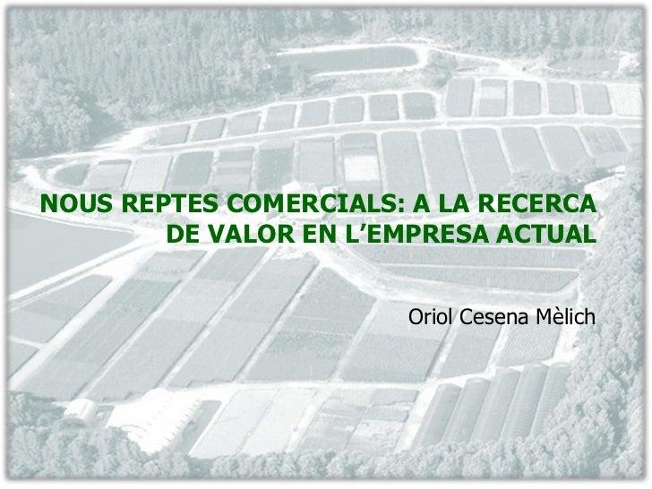 NOUS REPTES COMERCIALS: A LA RECERCA        DE VALOR EN L'EMPRESA ACTUAL                       Oriol Cesena Mèlich