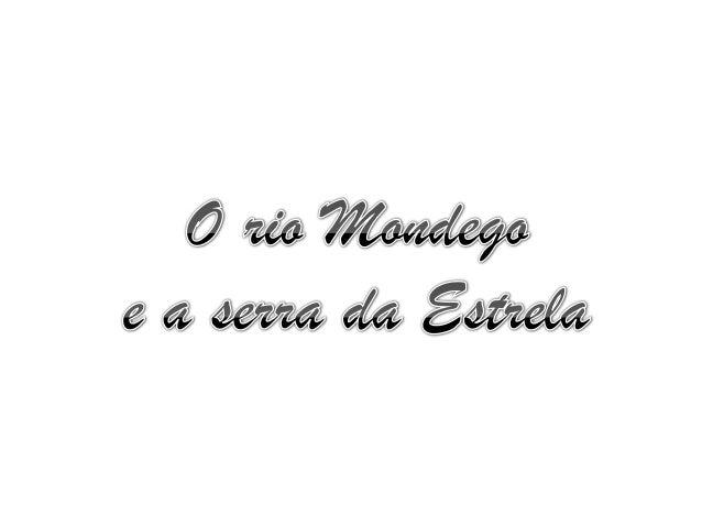 O Rio Mondego é o quinto maior rio português e o primeiro de todos os que têm o seu curso inteiramente em Portugal. Nasce ...