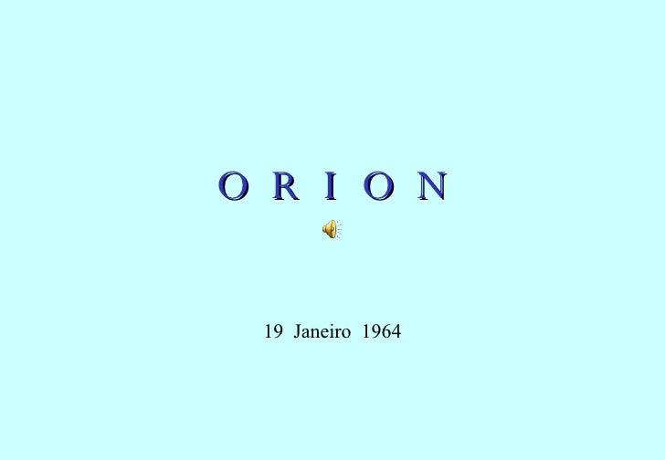 O  R  I  O  N 19  Janeiro  1964