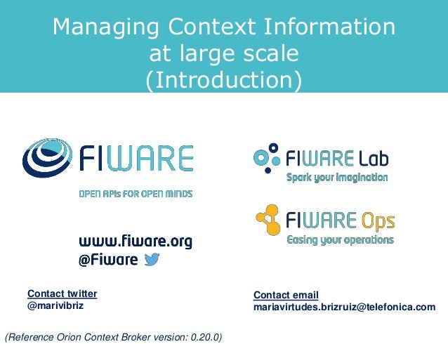 Managing Context Information at large scale (Introduction) Contact twitter @marivibriz Contact email mariavirtudes.brizrui...