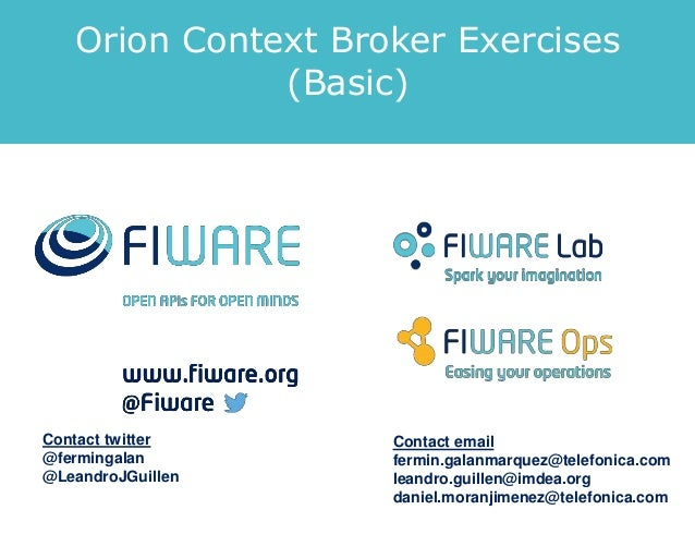Orion Context Broker Exercises (Basic) Contact twitter @fermingalan @LeandroJGuillen Contact email fermin.galanmarquez@tel...