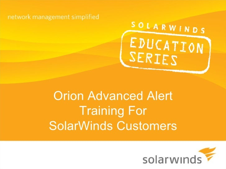 Orion Advanced Alert Training For SolarWinds Customers