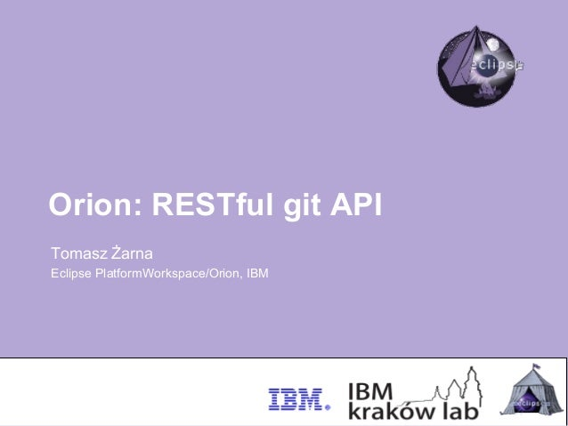 Orion: RESTful git APITomasz ŻarnaEclipse PlatformWorkspace/Orion, IBM