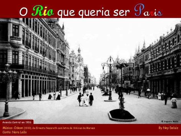 O Rio que queria ser  Avenida Central em 1906  Música: Odeon (1910), de Ernesto Nazareth com letra de Vinícius de Moraes C...