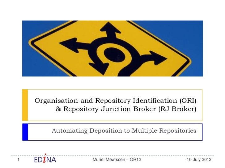 Organisation and Repository Identification (ORI)         & Repository Junction Broker (RJ Broker)         Automating Depos...
