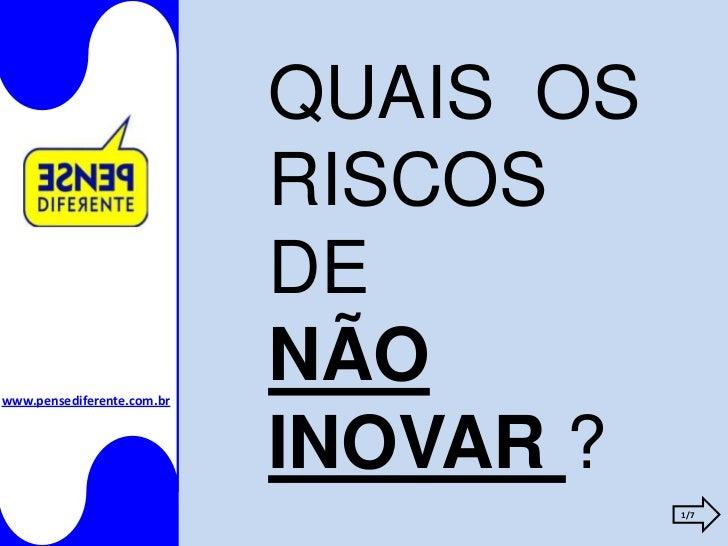 QUAIS OS                            RISCOS                            DEwww.pensediferente.com.br                         ...