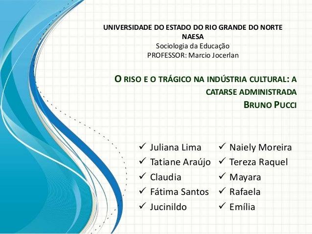UNIVERSIDADE DO ESTADO DO RIO GRANDE DO NORTE  O RISO E O TRÁGICO NA INDÚSTRIA CULTURAL: A  CATARSE ADMINISTRADA  BRUNO PU...