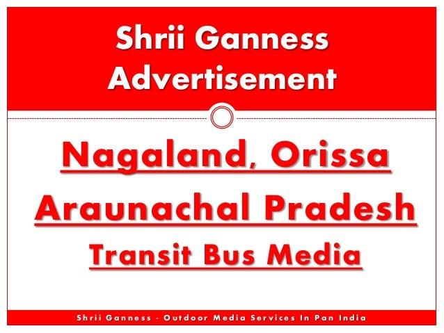 Nagaland, Orissa Araunachal Pradesh Transit Bus Media Shrii Ganness Advertisement S h r i i G a n n e s s - O u t d o o r ...