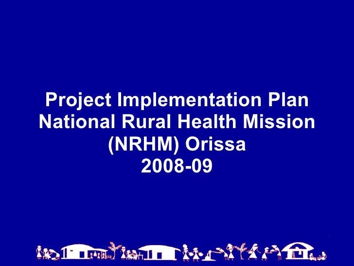 Project Implementation Plan  National Rural Health Mission  (NRHM) Orissa 2008-09