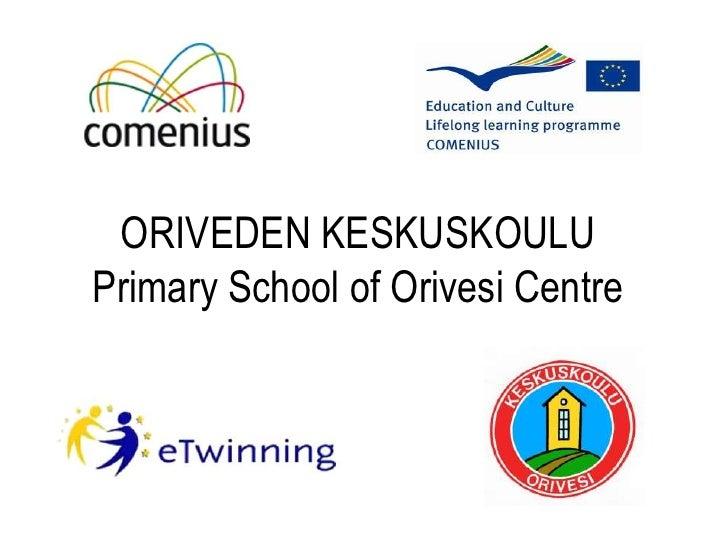 ORIVEDEN KESKUSKOULU Primary School of Orivesi Centre<br />