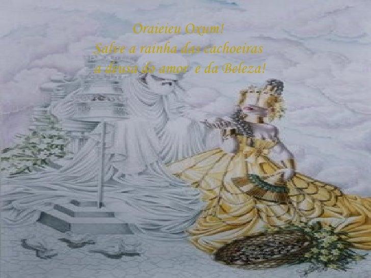 Oraieieu Oxum! Salve a rainha das cachoeiras a deusa do amor  e da Beleza!