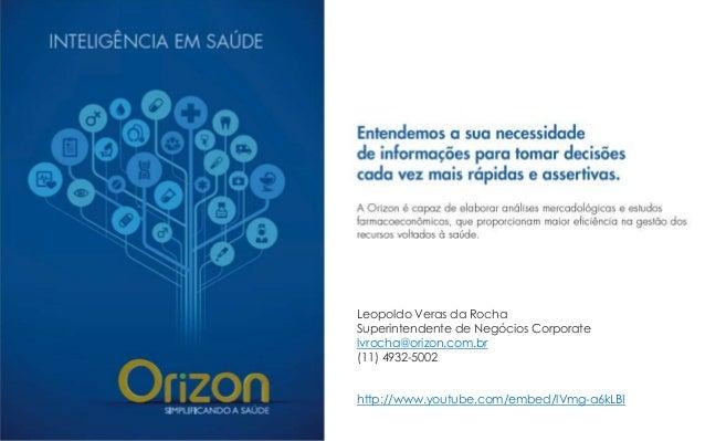 Leopoldo Veras da Rocha Superintendente de Negócios Corporate lvrocha@orizon.com.br (11) 4932-5002 http://www.youtube.com/...