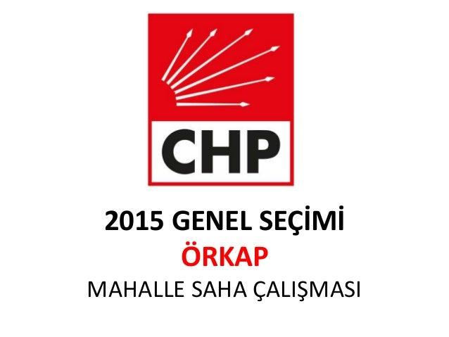 2015 GENEL SEÇİMİ ÖRKAP MAHALLE SAHA ÇALIŞMASI