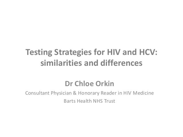 Testing Strategies for HIV and HCV: similarities and differences Dr Chloe Orkin Consultant Physician & Honorary Reader in ...