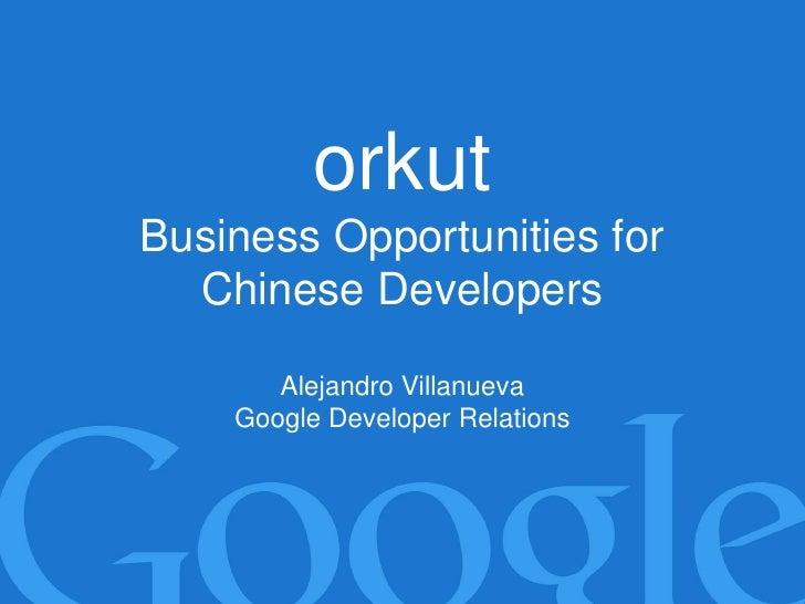 orkut Business Opportunities for           orkut   Chinese Developers       Pilot Advertising Program         Alejandro Vi...